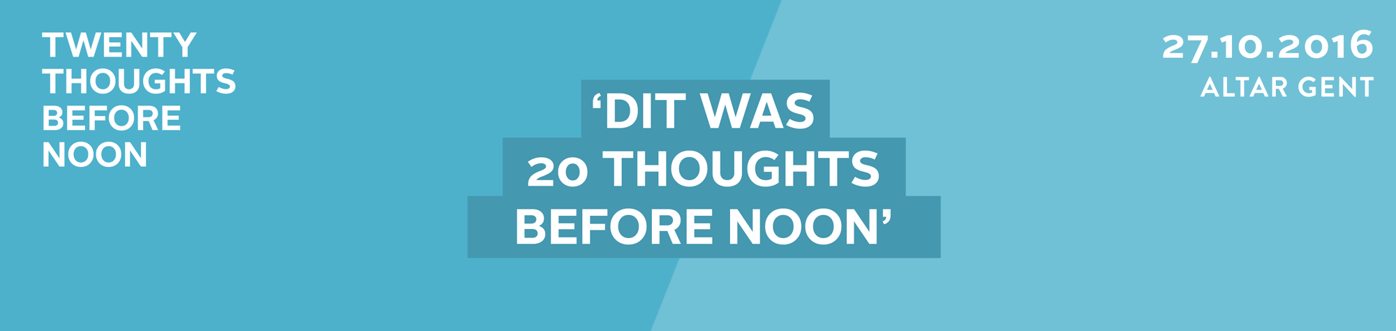 Dit was 20 thoughts before noon